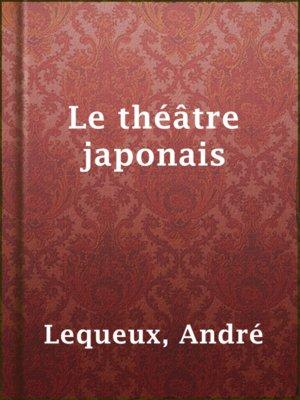 cover image of Le théâtre japonais