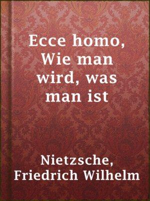cover image of Ecce homo, Wie man wird, was man ist