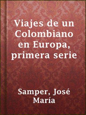 cover image of Viajes de un Colombiano en Europa, primera serie