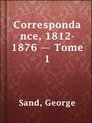 cover image of Correspondance, 1812-1876 — Tome 1