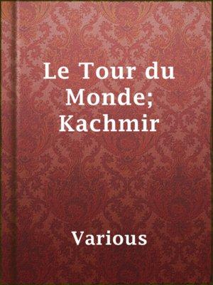 cover image of Le Tour du Monde; Kachmir