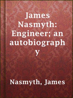 cover image of James Nasmyth: Engineer; an autobiography