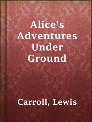 cover image of Alice's Adventures Under Ground