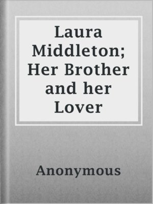 cover image of Laura Middleton; Her Brother and her Lover