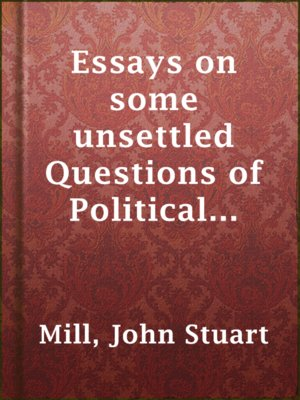 essays on some unsettled questions in political economy Essays on some unsettled questions of political economy - download as pdf file (pdf), text file (txt) or read online.