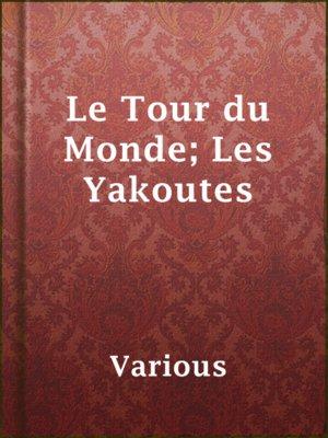 cover image of Le Tour du Monde; Les Yakoutes