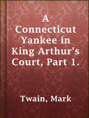 cover image of A Connecticut Yankee in King Arthur's Court, Part 1.