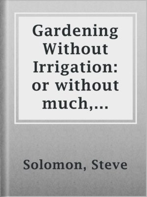 cover image of Gardening Without Irrigation: or without much, anyway