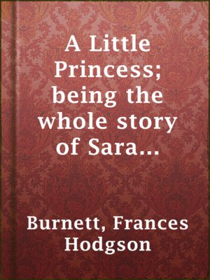 cover image of A Little Princess; being the whole story of Sara Crewe now told for the first time