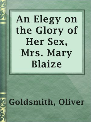 cover image of An Elegy on the Glory of Her Sex, Mrs. Mary Blaize