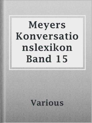 cover image of Meyers Konversationslexikon Band 15