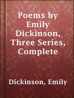 cover image of Poems by Emily Dickinson, Three Series, Complete