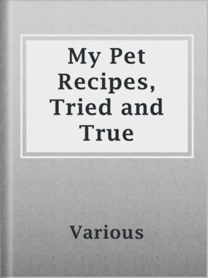 cover image of My Pet Recipes, Tried and True