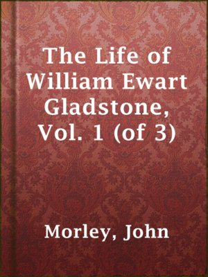 cover image of The Life of William Ewart Gladstone, Vol. 1 (of 3)