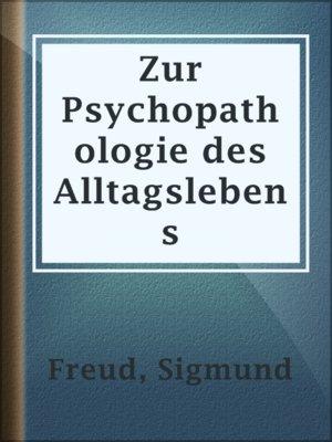 cover image of Zur Psychopathologie des Alltagslebens