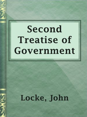 an overview of lockes second treatise on government The two treatises of civil government is a work of political philosophy published anonymously in 1689 by john locke the first treatise is an extended attack on sir robert filmer's patriarcha, which argued for a divinely-ordained, hereditary, absolute monarchy.