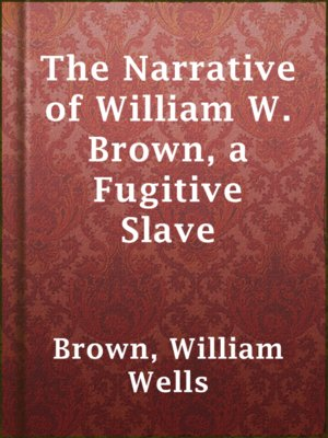 cover image of The Narrative of William W. Brown, a Fugitive Slave