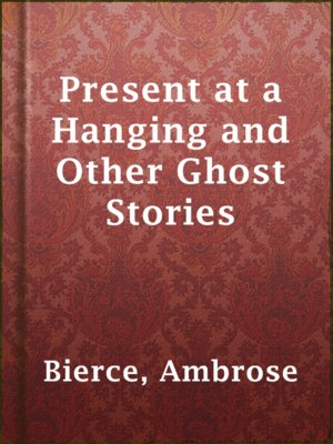 cover image of Present at a Hanging and Other Ghost Stories
