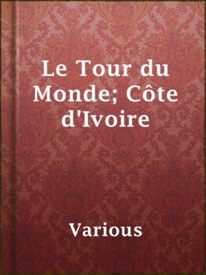 cover image of Le Tour du Monde; Côte d'Ivoire