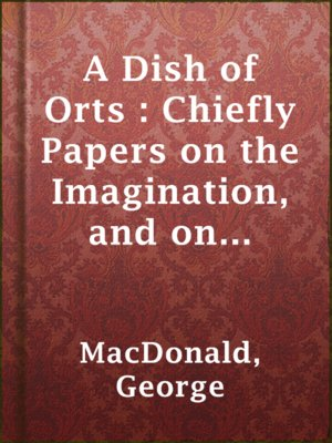 cover image of A Dish of Orts : Chiefly Papers on the Imagination, and on Shakespeare