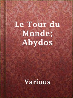 cover image of Le Tour du Monde; Abydos