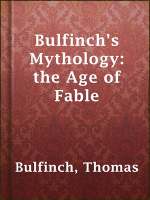 cover image of Bulfinch's Mythology: the Age of Fable