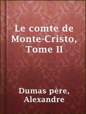 cover image of Le comte de Monte-Cristo, Tome II