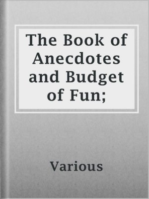 cover image of The Book of Anecdotes and Budget of Fun;