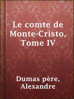 cover image of Le comte de Monte-Cristo, Tome IV