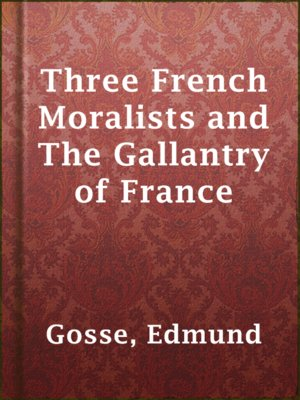 cover image of Three French Moralists and The Gallantry of France