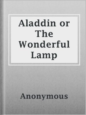 cover image of Aladdin or The Wonderful Lamp