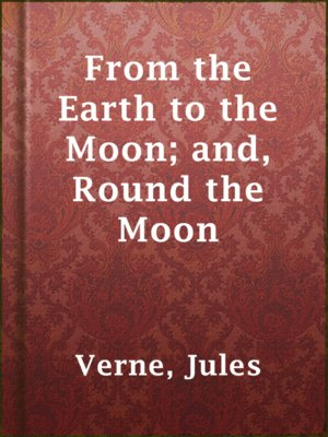 cover image of From the Earth to the Moon; and, Round the Moon