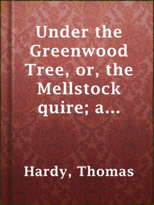 cover image of Under the Greenwood Tree, or, the Mellstock quire; a rural painting of the Dutch school