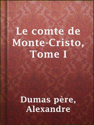 cover image of Le comte de Monte-Cristo, Tome I