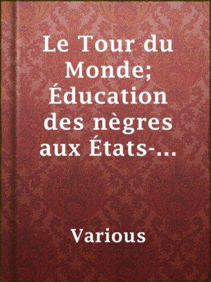 cover image of Le Tour du Monde; Éducation des nègres aux États-Unis