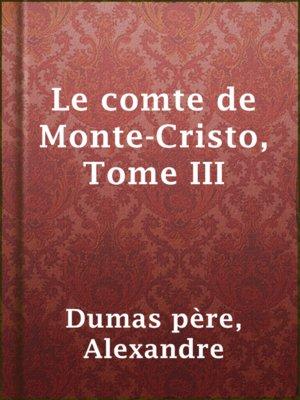 cover image of Le comte de Monte-Cristo, Tome III