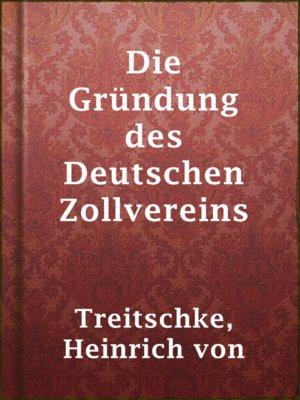 cover image of Die Gründung des Deutschen Zollvereins