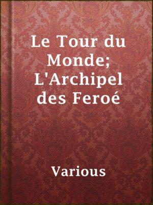 cover image of Le Tour du Monde; L'Archipel des Feroé
