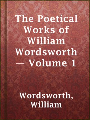 cover image of The Poetical Works of William Wordsworth — Volume 1