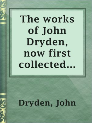 cover image of The works of John Dryden,  now first collected in eighteen volumes.  Volume 16