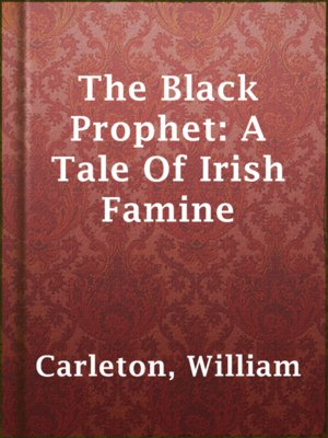 cover image of The Black Prophet: A Tale Of Irish Famine