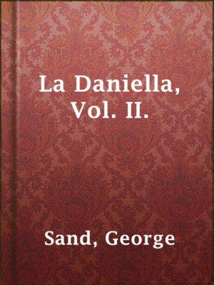 cover image of La Daniella, Vol. II.