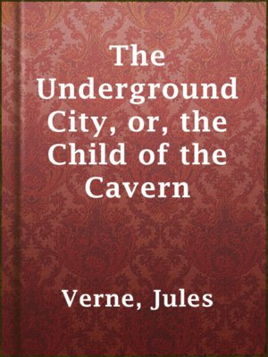 cover image of The Underground City, or, the Child of the Cavern