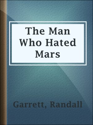 cover image of The Man Who Hated Mars
