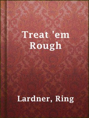 cover image of Treat 'em Rough