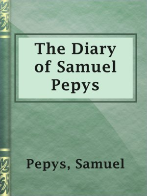 the life of samuel pepys Samuel pepys penned his famous diaries between january 1660, and may of  1669 during the course of this nine year period, england.