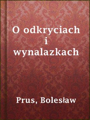 cover image of O odkryciach i wynalazkach