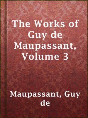 cover image of The Works of Guy de Maupassant, Volume 3