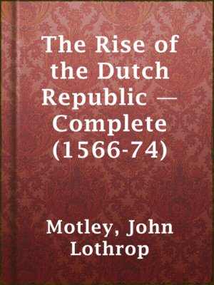 cover image of The Rise of the Dutch Republic — Complete (1566-74)