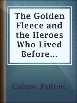 cover image of The Golden Fleece and the Heroes Who Lived Before Achilles